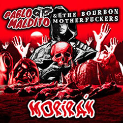 Pablo Maldito & The Bourbon Motherfuckers - Morirán